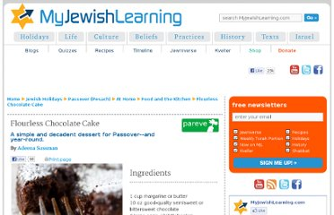 http://www.myjewishlearning.com/holidays/Jewish_Holidays/Passover/At_Home/Food_and_the_Kitchen/Flourless_Chocolate_Cake.shtml