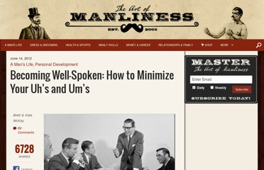 http://www.artofmanliness.com/2012/06/14/becoming-well-spoken-how-to-minimize-your-uhs-and-ums/