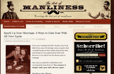 http://www.artofmanliness.com/2008/01/04/spark-up-your-marriage-6-ways-to-date-your-wife-all-over-again/