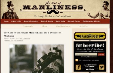 http://www.artofmanliness.com/2011/05/09/the-cure-for-the-modern-male-malaise-the-5-switches-of-manliness/