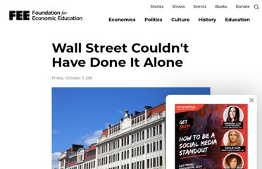 http://www.fee.org/the_freeman/detail/wall-street-couldnt-have-done-it-alone/#axzz2PCqHe99P