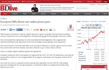 http://www.bdlive.co.za/articles/2012/07/05/european-mps-throw-out-online-piracy-pact;jsessionid=6C7C6A8757C5070A0B3273F7626E0839.present1.bdfm