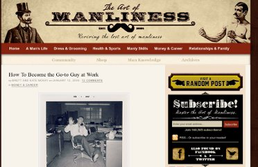 http://www.artofmanliness.com/2008/01/12/how-to-become-the-go-to-guy-at-work/