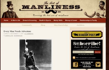 http://www.artofmanliness.com/2008/12/11/every-man-needs-adventure/