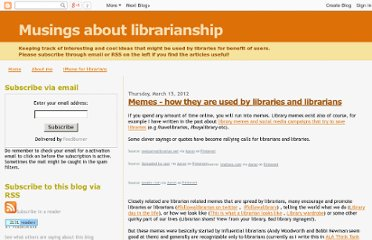 http://musingsaboutlibrarianship.blogspot.com/2012/03/memes-how-they-are-used-by-libraries.html#.UVuHkNGI70M