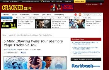 http://www.cracked.com/article_18704_5-mind-blowing-ways-your-memory-plays-tricks-you.html