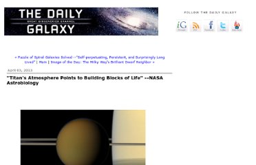 http://www.dailygalaxy.com/my_weblog/2013/04/nasa-astrobiology-titans-atmosphere-points-to-building-blocks-of-life.html