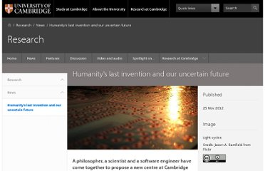http://www.cam.ac.uk/research/news/humanitys-last-invention-and-our-uncertain-future