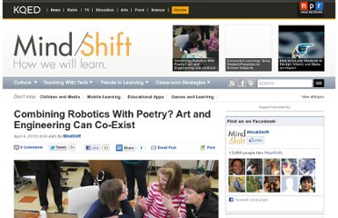 http://blogs.kqed.org/mindshift/2013/04/combining-robotics-with-poetry-art-and-engineering-can-co-exist/