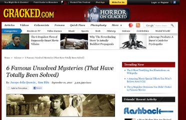 http://www.cracked.com/article_18718_6-famous-unsolved-mysteries-that-have-totally-been-solved.html