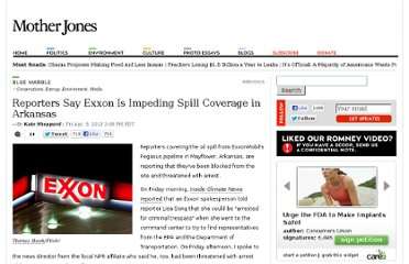 http://www.motherjones.com/blue-marble/2013/04/reporters-say-exxon-impeding-spill-coverage-arkansas