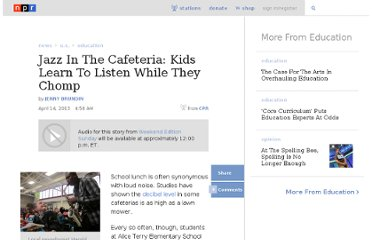 http://www.npr.org/2013/04/14/177169847/jazz-in-the-cafeteria-kids-learn-to-listen-while-they-chomp