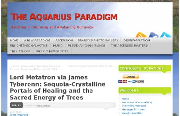 http://aquariusparadigm.com/2013/04/11/lord-metatron-via-james-tyberonn-sequoia-crystalline-portals-of-healing-and-the-sacred-energy-of-trees/#more-21105