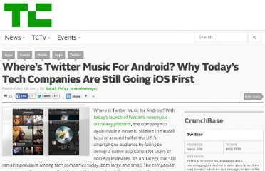 http://techcrunch.com/2013/04/18/wheres-twitter-music-for-android-why-todays-tech-companies-are-still-going-ios-first/