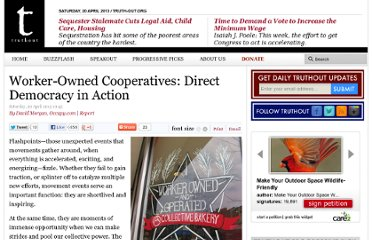 http://truth-out.org/news/item/15850-worker-owned-cooperatives-direct-democracy-in-action