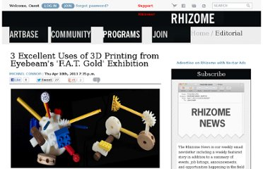 http://rhizome.org/editorial/2013/apr/18/3-excellent-uses-3d-printer-eyebeams-ft-gold-exhib/