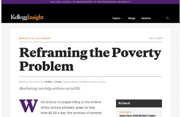 http://insight.kellogg.northwestern.edu/index.php/Kellogg/article/reframing_the_poverty_problem