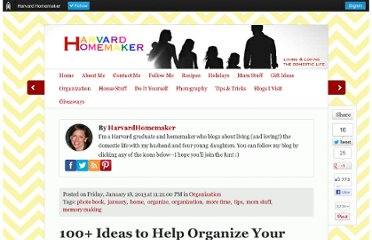 http://www.harvardhomemaker.com/over-100-ideas-to-help-you-organize-your-home-and-your-life/