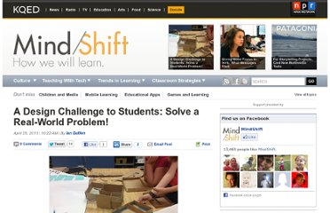 http://blogs.kqed.org/mindshift/2013/04/a-design-challenge-to-students-solve-a-real-world-problem/