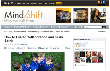 http://blogs.kqed.org/mindshift/2013/04/how-to-foster-collaboration-and-team-spirit/#more-28201