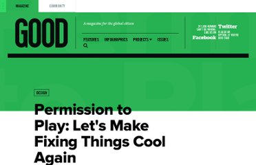 http://www.good.is/posts/permission-to-play-let-s-make-fixing-things-cool-again?utm_campaign=goodtweet&utm_source=twitter&utm_medium=social