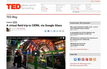 http://blog.ted.com/2013/05/06/a-virtual-field-trip-to-cern-via-google-glass/