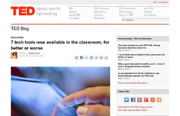 http://blog.ted.com/2013/05/06/7-tech-tools-now-available-in-the-classroom-for-better-or-worse/