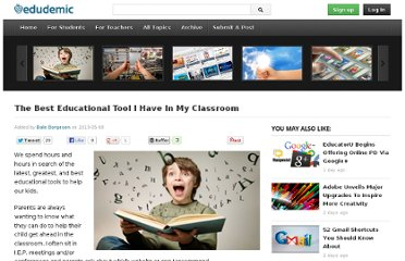 http://edudemic.com/2013/05/the-best-educational-tool-i-have-in-my-classroom/