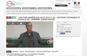http://www.canal-u.tv/video/centre_d_enseignement_multimedia_universitaire_c_e_m_u/02_histoire_technique_et_sociale_de_l_internet_2eme_partie.10364