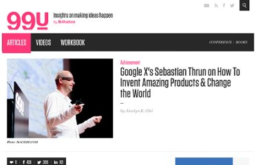 http://99u.com/articles/15754/google-xs-sebastian-thrun-on-how-to-invent-amazing-products-change-the-world