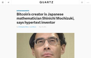 http://qz.com/86255/the-mysterious-creator-of-bitcoin-could-be-japanese-mathematician-shinichi-mochizuki-says-the-inventor-of-hypertext/