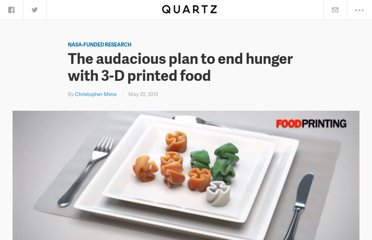 http://qz.com/86685/the-audacious-plan-to-end-hunger-with-3-d-printed-food/