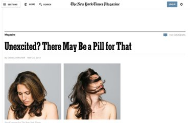 http://www.nytimes.com/2013/05/26/magazine/unexcited-there-may-be-a-pill-for-that.html?pagewanted=8&_r=1&hp