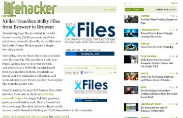http://lifehacker.com/5638598/xfiles-transfers-bulky-files-from-browser-to-browser