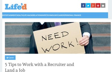 http://www.lifed.com/5-tips-to-work-with-a-recruiter-and-land-a-job