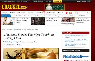 http://www.cracked.com/article_18755_5-fictional-stories-you-were-taught-in-history-class.html