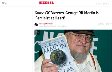 http://jezebel.com/5993176/game-of-thrones-george-rr-martin-is-feminist-at-heart