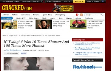 http://www.cracked.com/article_16878_if-twilight-was-10-times-shorter-100-times-more-honest.html