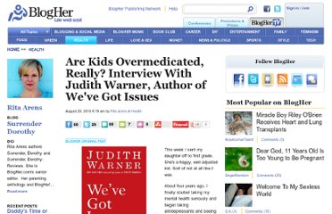 http://www.blogher.com/are-kids-overmedicated-really-interview-judith-warner-author-weve-got-issues