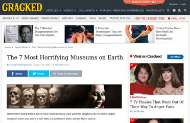 http://www.cracked.com/article_18686_the-7-most-horrifying-museums-earth.html