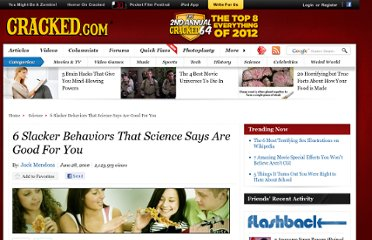 http://www.cracked.com/article_18595_6-slacker-behaviors-that-science-says-are-good-you.html