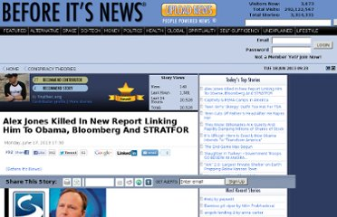http://beforeitsnews.com/conspiracy-theories/2013/06/alex-jones-killed-in-new-report-linking-him-to-obama-bloomberg-and-stratfor-2452114.html