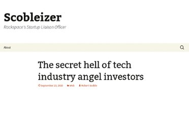 http://scobleizer.com/2010/09/23/the-secret-hell-of-tech-industry-angel-investors/