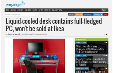 http://www.engadget.com/2009/05/24/liquid-cooled-desk-contains-full-fledged-pc-wont-be-sold-at-ik/