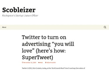 http://scobleizer.com/2009/11/20/twitter-to-turn-on-advertising-you-will-love-heres-how-supertweet/