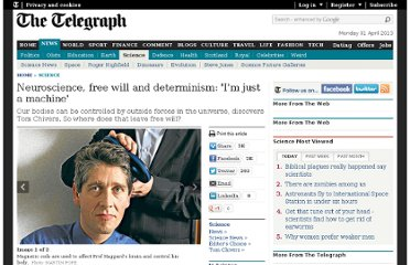 http://www.telegraph.co.uk/science/8058541/Neuroscience-free-will-and-determinism-Im-just-a-machine.html