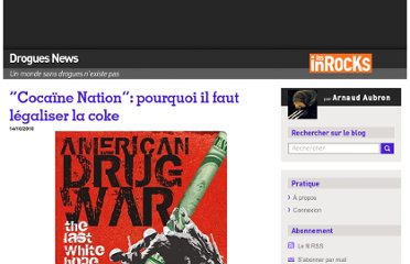 http://blogs.lesinrocks.com/droguesnews/2010/10/14/cocaine-nation-pourquoi-il-faut-legaliser-la-coke/