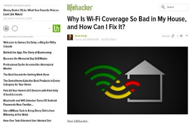 http://lifehacker.com/5657613/why-is-wi+fi-coverage-so-bad-in-my-house-and-how-can-i-fix-it