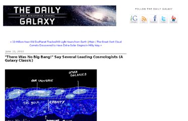 http://www.dailygalaxy.com/my_weblog/2010/06/there-was-no-big-bang-say-several-leading-cosmologists-a-galaxy-classic.html