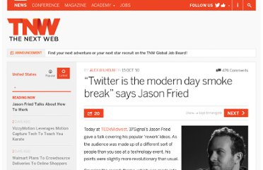 http://thenextweb.com/us/2010/10/15/twitter-is-the-modern-day-smoke-break-says-jason-fried/